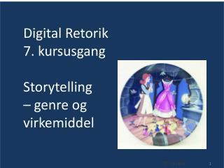 Digital Retorik 7. kursusgang Storytelling  � genre og virkemiddel