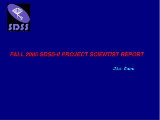 FALL 2005 SDSS-II PROJECT SCIENTIST REPORT