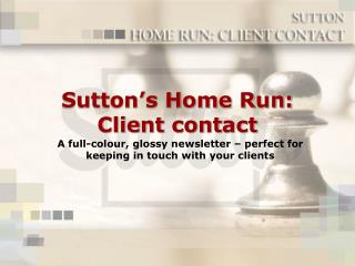 Sutton's Home Run:  Client contact