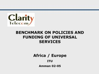 BENCHMARK ON POLICIES AND FUNDING OF UNIVERSAL SERVICES Africa / Europe ITU Amman 02-05