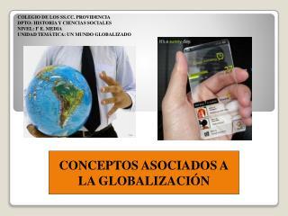 CONCEPTOS ASOCIADOS A LA GLOBALIZACI�N