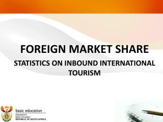 FOREIGN MARKET SHARE STATISTICS ON INBOUND INTERNATIONAL TOURISM
