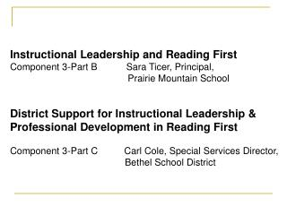 Instructional Leadership and Reading First Component 3-Part B           Sara Ticer, Principal,