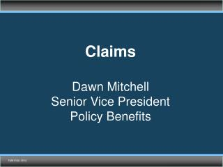 Claims Dawn Mitchell Senior Vice President  Policy Benefits