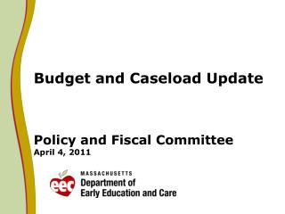 Budget and Caseload Update  Policy and Fiscal Committee April 4, 2011