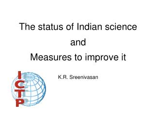 The status of Indian science  and  Measures to improve it K.R. Sreenivasan