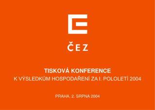 TISKOVÁ KONFERENCE K VÝSLEDKŮM HOSPODAŘENÍ ZA I. POLOLETÍ 2004