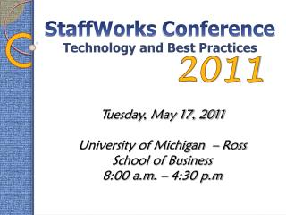 Tuesday, May 17, 2011 University of Michigan  – Ross School of Business 8:00 a.m. – 4:30 p.m