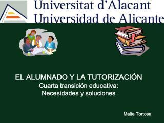 EL ALUMNADO Y LA TUTORIZACIÓN Cuarta transición educativa:  Necesidades y soluciones