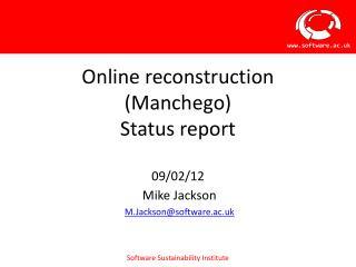 Online reconstruction (Manchego) Status report 09/02/12