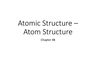 Atomic Structure –  Atom Structure