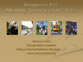 "Designed to Ride: Attracting ""Transit by Choice"" Riders"
