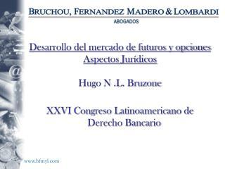 Desarrollo del mercado de futuros y opciones  Aspectos Jurídicos Hugo N .L. Bruzone