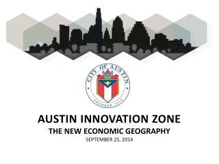 Austin innovation zone  The new economic geography September 25, 2014