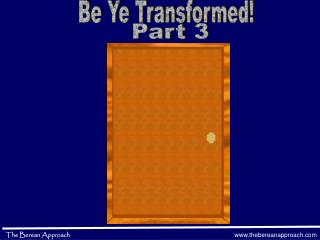 Be Ye Transformed!