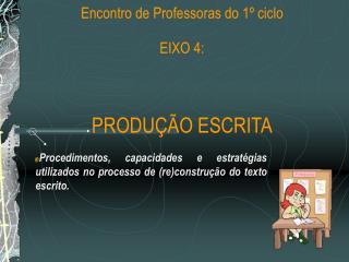 N cleo de Alfabetiza  o e Letramento Encontro de Professoras do 1  ciclo EIXO 4:  PRODU  O ESCRITA