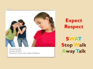 Expect Respect  S W A T S top  W alk  A way T alk