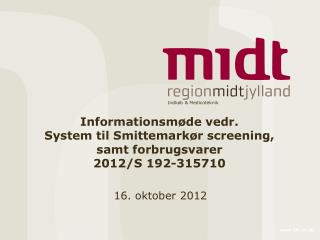 Informationsmøde vedr. System til Smittemarkør screening, samt forbrugsvarer  2012/S 192-315710