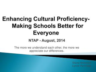 Enhancing  Cultural Proficiency-    Making  Schools Better for  Everyone NTAP -  August, 2014