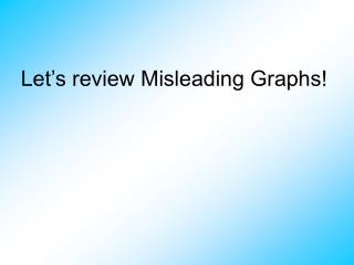 Let�s review Misleading Graphs!