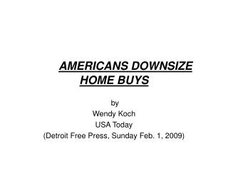 AMERICANS DOWNSIZE HOME BUYS