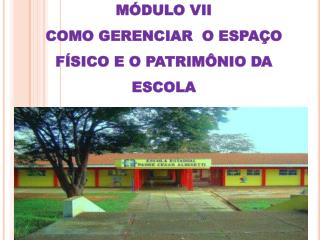 M DULO VII COMO GERENCIAR  O ESPA O F SICO E O PATRIM NIO DA ESCOLA