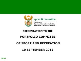 PRESENTATION TO THE  PORTFOLIO COMMITEE  OF SPORT AND RECREATION 10 SEPTEMBER 2013
