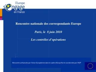 Rencontre nationale des correspondants Europe Paris, le  8 juin 2010 Les contr�les d�op�rations