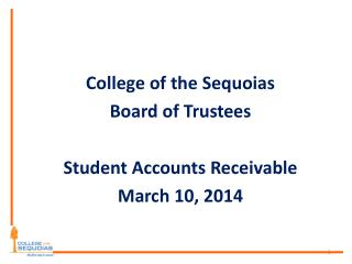 College of the Sequoias Board of Trustees Student Accounts Receivable March 10, 2014
