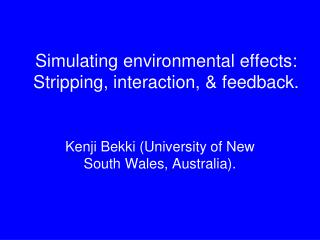 Simulating environmental effects: Stripping, interaction, & feedback.