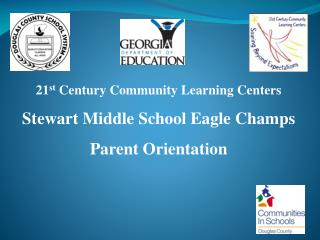 21 st  Century Community Learning Centers Stewart Middle School Eagle Champs Parent Orientation