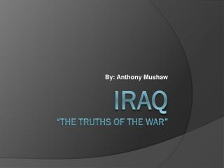 "Iraq ""The Truths of the War"""