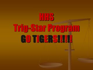 HHS Trig-Star Program G O  T I G E R S ! ! ! ! ! !