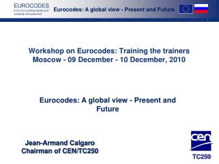 Workshop on Eurocodes: Training the trainers Moscow - 09 December - 10 December, 2010