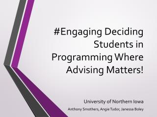 #Engaging Deciding Students in Programming Where Advising Matters!
