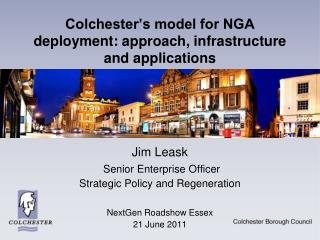 Colchester's model for NGA deployment: approach, infrastructure and applications