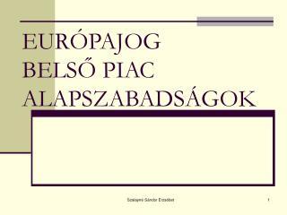 EUR�PAJOG BELS? PIAC ALAPSZABADS�GOK