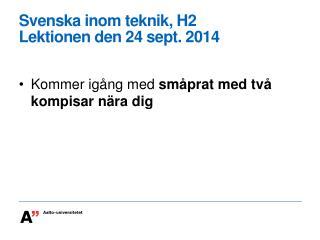Svenska  inom teknik , H2 Lektionen den  24  sept . 2014