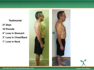 "Testimonial 21 Days 16 Pounds 4"" Loss in Stomach 3"" Loss in Chest/Back 1"" Loss in Neck"
