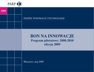 BON NA INNOWACJE Program pilotażowy 2008-2010 edycja 2009