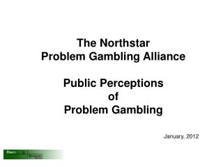 The Northstar Problem Gambling Alliance Public Perceptions of Problem Gambling