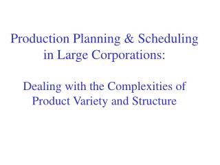 Production Planning  Scheduling in Large Corporations:  Dealing with the Complexities of Product Variety and Structure