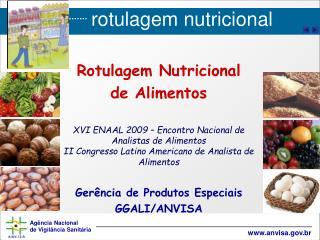 Rotulagem Nutricional  de Alimentos XVI ENAAL 2009 – Encontro Nacional de Analistas de Alimentos