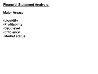 Financial Statement Analysis: Major Areas: Liquidity Profitability Debt level Efficiency