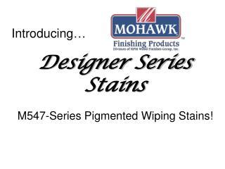 Designer Series Stains