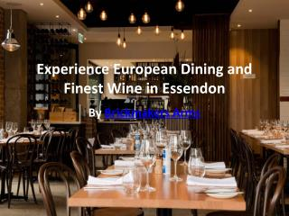Experience European Dining and Finest Wine in Essendon