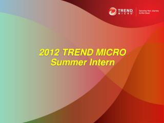 2012 TREND MICRO  Summer Intern