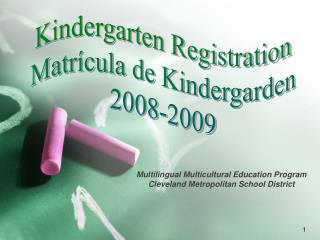 Kindergarten Registration Matrícula de Kindergarden 2008-2009