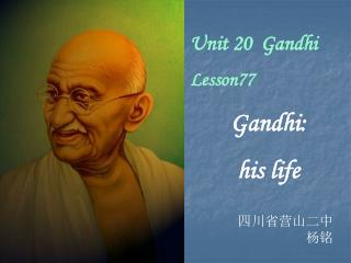 Unit 20  Gandhi Lesson77  Gandhi: his life