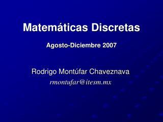 Matemáticas Discretas Agosto-Diciembre 2007
